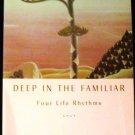 Deep in the Familiar: Four Life Rhythms by Joan Cannon Borton (May 2001)