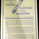 An Introduction to Pastel Painting for the Beginner by F. Weber Co.