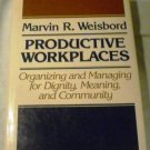 Productive Workplaces: Organizing and Managing for Dignity, Meaning... by M. R. Weisbord (Hardcover)