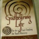 The Godbearing Life: The Art of Soul Tending for Youth Ministry by Dean & Foster (2005)