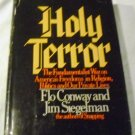 Holy Terror: The Fundamentalist War on America's Freedoms in Religion, Politics...
