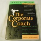 The Corporate Coach: How to Build a Team of Loyal Customers and Happy... by J. B Miller (2000)
