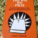 The Way We Pray by Leonel L. Mitchell (Aug 1984)
