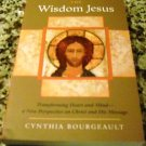 The Wisdom Jesus: Transforming Heart and Mind - a New Perspective... by C. Bourgeault (2008)