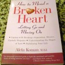 How to Mend a Broken Heart: Letting Go and Moving On by Aleta Koman (1 Sep 1998)