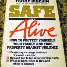 Safe and alive: How to protect yourself, your family, ... against violence by Terry Dobson (1981)