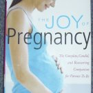 The Joy of Pregnancy: The Complete, Candid, and Reassuring Companion for... by T. Kropp (2008)