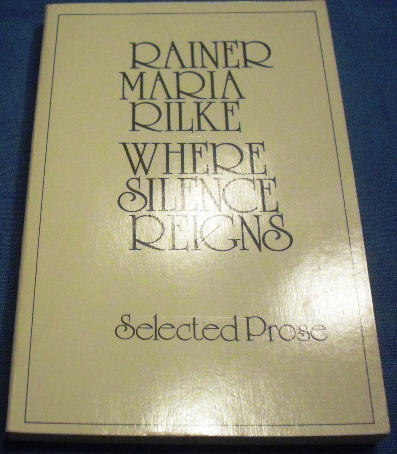 Where Silence Reigns: Selected Prose by Rainer Maria Rilke, Houston & D. Levertov (Jan 17, 1978)