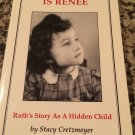 Your Name Is Renee : Ruth's Story As a Hidden Child by Stacy Cretzmeyer
