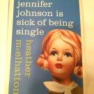 A Jennifer Johnson Novel: Jennifer Johnson Is Sick of Being Single by Heather McElhatton