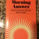 A morning answer: Reflections on prayer [Jan 01, 1984] Fandel, John