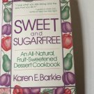 Sweet and Sugar Free: An All Natural Fruit-Sweetened Dessert Cookboo 1982 by Karen E. Barkie