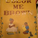 Color Me Brown: Story Coloring Book [Dec 01, 1974] Giles, Lucille H.