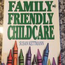 Family-Friendly Child Care [May 01, 1994] Kettmann, Susan