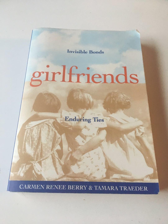 Girlfriends: Invisible Bonds, Enduring Ties 2003 by Carmen Renee Berry & Tamara Traeder