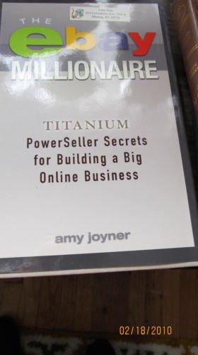 The eBay Millionaire: Titanium PowerSeller Secrets for Building a Big Online...
