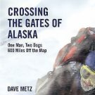 Crossing the Gates of Alaska by Dave Metz (2010, Paperback)