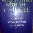 Wrestling with the Angel : A Memoir of My Triumph over Illness by Max Lerner...