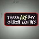 These are my church clothes embroidered patch