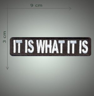 It is what it is embroidered patch