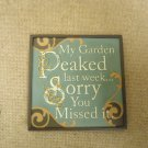 Russ Berrie Mini Plaque My garden Peaked Last Week Sorry You Missed it Ceramic