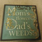 Russ Berrie Mini Plaque Moms Flowers Dads Weeds Funny Sayings Collection