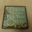 Russ Berrie Mini Plaq Weeds For Sale: Pick Your Own Funny Sayings Collection