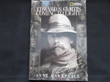 Edward S. Curtis:  Coming To Light - by Anne Makepeace