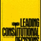 LEADING CONSTITIONAL DECISIONS  BY ROBERT EUGENE CUSHMAN 7TH EDITION