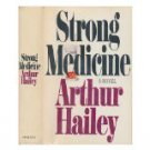 Strong medicine / Arthur Hailey by Arthur Hailey (1984)