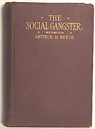 Book, The Social Gangster by A Reeve 1916 1st ED