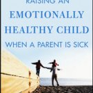 Raising an Emotionally Healthy Child When a Parent Is Sick (Paperback Book)