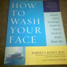 How to Wash Your Face by Barney J. Kenet, M.D., America's Leading Dermatologist