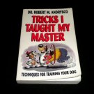 Tricks I Taught My Master by Dr. Robert Andrysco (1995, Paperback) Dog Training