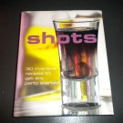 Shots by Parragon (2006 Hardcover) 30 Inventive Recipes To Get Any Party Started