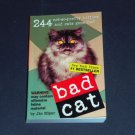 Bad Cat : 244 Not-So-Pretty Kitties and Cats Gone Bad by Jim Edgar (Paperback)
