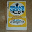 Edgar Cayce on Jesus and His Church by Anne Read and Edgar Cayce, 1972 Paperback