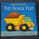 Tip Truck Tip! by Anna Nilsen (2004, Children's Board Book) Flippety-Flaps
