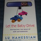Let the Baby Drive : Navigating the Road of New Motherhood by Lu Hanessian, Book