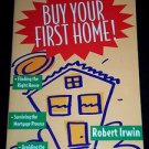 Buy Your First Home! / Finding the Right House, Surviving the Mortgage Process