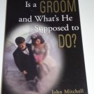 What the Hell Is a Groom and What's He Supposed to Do?, John Mitchell Paperback