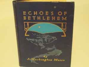 RARE 1912 ECHOES OF BETHLEHEM AGUSTUS WASHINGTON MORSE BIRTH OF JESUS IN POETRY