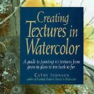 Creating Textures in Watercolor by Cathy Johnson (1992, Hardcover)
