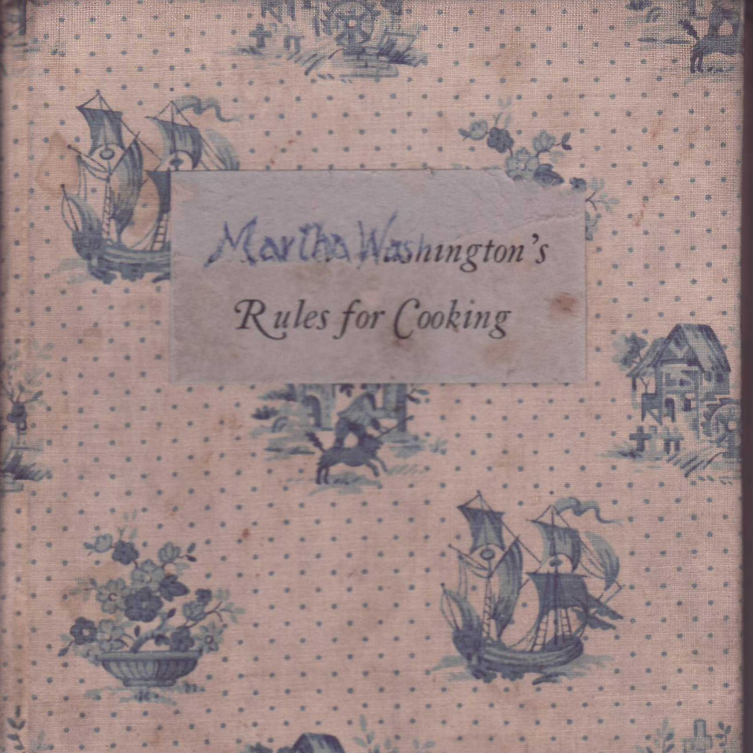 Martha Washington's rules for cooking used everyday at Mt. Vernon First Edition 1931