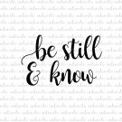 Be Still and Know Digital File Download (svg, dxf, png, jpeg)