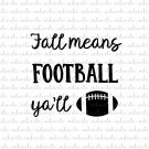Fall Means Football Ya'll Digital File Download (svg, dxf, png, jpeg)
