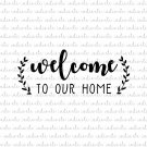 Welcome To Our Home Digital File Download (svg, dxf, png, jpeg)
