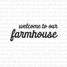 Welcome To Our Farmhouse in Cursive Font Digital File Download (svg, dxf, png, jpeg)