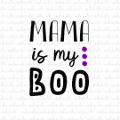 Mama Is My Boo Digital File Download (svg, dxf, png, jpeg)