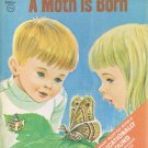 A Moth Is Born By Herbert B. Walker Hardcover Book Rand McNally Vintage 1967